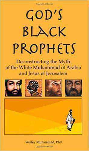 Download God's Black Prophets: Deconstructing the Myth of the White Muhammad of Arabia and Jesus of Jerusalem by Dr. Wesley Muhammad, Urban Books, Black History and more at United Black Books! www.UnitedBlackBooks.org