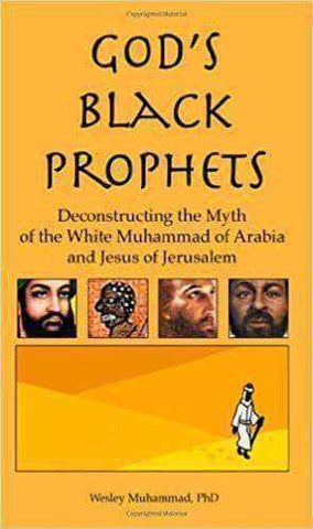 God's Black Prophets: Deconstructing the Myth of the White Muhammad of Arabia and Jesus of Jerusalem by Dr. Wesley Muhammad - United Black Books