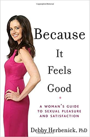 Because It Feels Good: A Woman's Guide to Sexual Pleasure and Satisfaction by Debby Herbenick (E-Book)