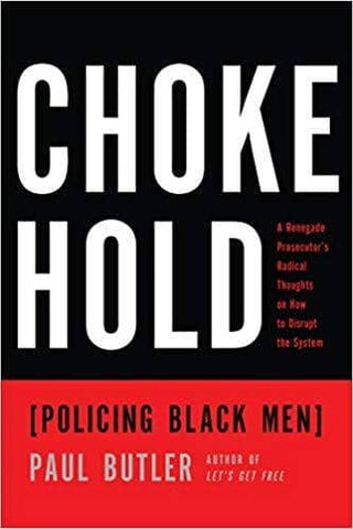 Download Chokehold; Policing Black Men; a Renegade Prosecutor's Radical Thoughts on How to Disrupt the System (E-Book), Urban Books, Black History and more at United Black Books! www.UnitedBlackBooks.org
