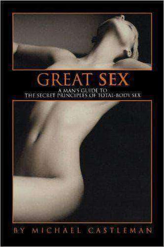 Great Sex - A Man's Guide to the Secret Principles of Total-Body Sex - Michael Castleman (E-Book) African American Books at United Black Books