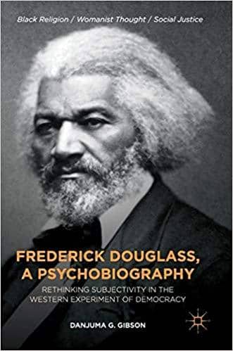 Download Gibson - Frederick Douglass, a Psychobiography; Rethinking Subjectivity in the Western Experiment of Democracy (E-Book), Urban Books, Black History and more at United Black Books! www.UnitedBlackBooks.org