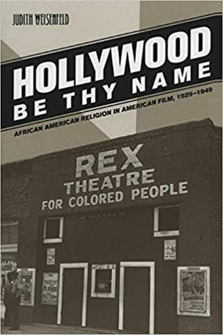 Hollywood Be Thy Name: African American Religion in American Film, 1929–1949 by Judith Weisenfeld (E-Book)