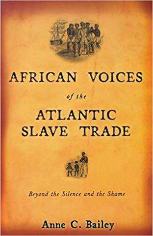 Download African Voices of the Atlantic Slave Trade; Beyond the Silence and the Shame (2005), Urban Books, Black History and more at United Black Books! www.UnitedBlackBooks.org