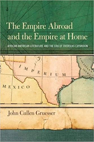 Download The Empire Abroad and the Empire at Home: African American Literature and the Era of Overseas Expansion, Urban Books, Black History and more at United Black Books! www.UnitedBlackBooks.org