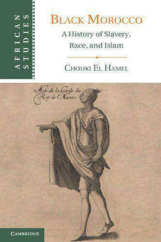 Download Black Morocco: A History of Slavery, Race, and Islam (African Studies) (E-Book) by Chouki El Hamel, Urban Books, Black History and more at United Black Books! www.UnitedBlackBooks.org