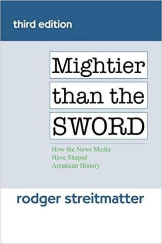 Mightier Than the Sword; How the News Media Have Shaped American History, 4e (E-Textbook)