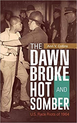 The Dawn Broke Hot and Somber: U.S. Race Riots of 1964 by Ann V. Collins (E-Book)