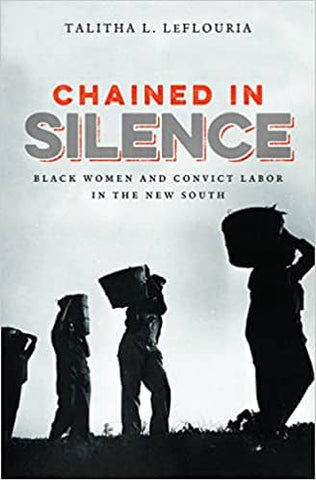 Chained in Silence: Black Women and Convict Labor in the New South (Justice, Power, and Politics) by Talitha L. Le Flouria (E-Book)