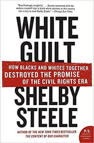 Download Steele - White Guilt; How Blacks and Whites Together Destroyed the Promise of the Civil Rights Era (E-Book), Urban Books, Black History and more at United Black Books! www.UnitedBlackBooks.org