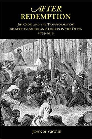 Download After Redemption: Jim Crow and the Transformation of African American Religion in the Delta, 1875-1915 (E-Book), Urban Books, Black History and more at United Black Books! www.UnitedBlackBooks.org