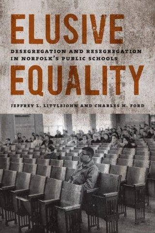 Elusive Equality: Desegregation and Resegregation in Norfolk's Public Schools by Jeffrey L. Littlejohn (E-Book)