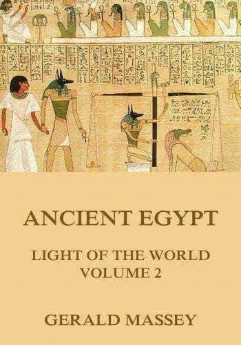 Download Ancient Egypt: The Light of the World Vol. 2 by Gerald Massey, Urban Books, Black History and more at United Black Books! www.UnitedBlackBooks.org