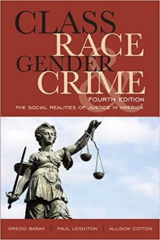 Class, Race, Gender, and Crime: The Social Realities of Justice in America Fourth by Gregg Barak (E-Book)