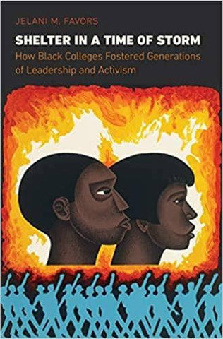 Shelter in a Time of Storm: How Black Colleges Fostered Generations of Leadership and Activism by Jelani M. Favors (E-Book)