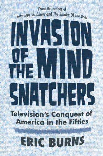 Download Burns - Invasion of the Mind Snatchers; Television's Conquest of America in the Fifties (E-Book), Urban Books, Black History and more at United Black Books! www.UnitedBlackBooks.org