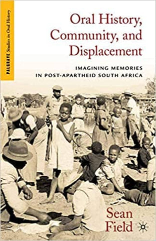 Oral History, Community, and Displacement: Imagining Memories in Post-Apartheid South Africa by Sean Field (E-Book)