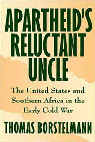 Borstelmann - Apartheid's Reluctant Uncle; the United States and Southern Africa in the Early Cold War (1993) African American Books at United Black Books