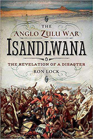 The Anglo Zulu War, Isandlwana; the Revelation of a Disaster (E-Book) - United Black Books
