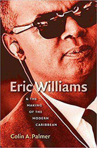 Download Eric Williams and the Making of the Modern Caribbean by Colin A. Palmer (E-Book), Urban Books, Black History and more at United Black Books! www.UnitedBlackBooks.org