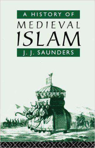 Download A History of Midevil Islam by J.J. Saunders, Urban Books, Black History and more at United Black Books! www.UnitedBlackBooks.org