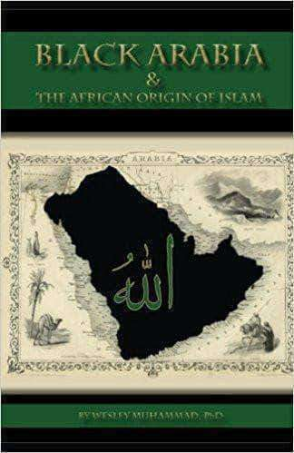 Download Black Arabia & The African Origin of Islam by Dr. Wesley Muhammad, Urban Books, Black History and more at United Black Books! www.UnitedBlackBooks.org