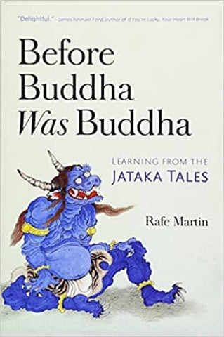 Before Buddha Was Buddha: Learning from the Jataka Tales by Rafe Martin (E-Book)