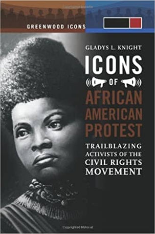 Icons of African American Protest: Trailblazing Activists of the Civil Rights Movement Edited Gladys L. Knight (E-Book)