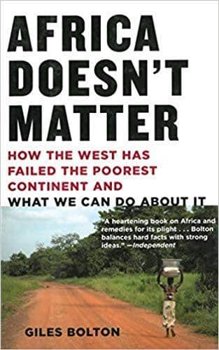 Download Africa Doesn't Matter; How the West Has Failed the Poorest Continent and What We Can Do About It (E-Book), Urban Books, Black History and more at United Black Books! www.UnitedBlackBooks.org