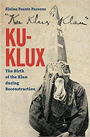 Ku-Klux; the Birth of the Klan During Reconstruction (E-Book)