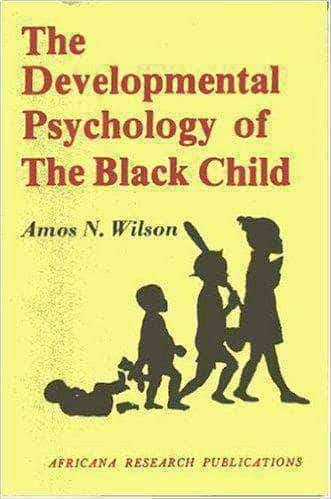 Download Developmental Psychology of the Black Child by Amos N. Wilson, Urban Books, Black History and more at United Black Books! www.UnitedBlackBooks.org
