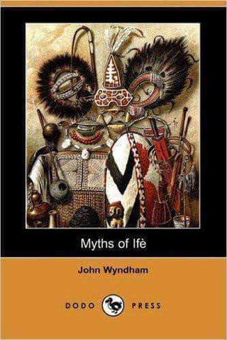 Download Myths of Ife by John Wyndham (E-Book), Urban Books, Black History and more at United Black Books! www.UnitedBlackBooks.org