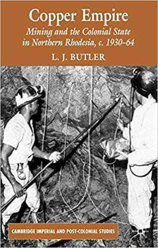 Download Copper Empire: Mining and the Colonial State in Northern Rhodesia, c.1930-64 (Cambridge Imperial and Post-Colonial Studies Series), Urban Books, Black History and more at United Black Books! www.UnitedBlackBooks.org