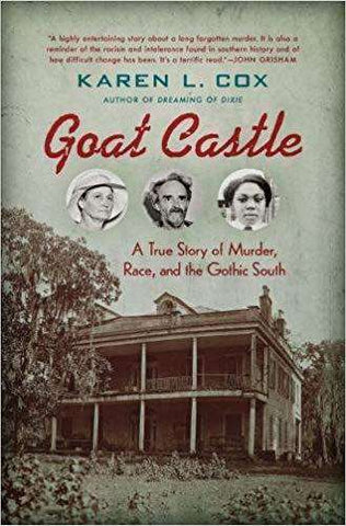 Download Goat Castle; a True Story of Murder, Race, and the Gothic South (2017), Urban Books, Black History and more at United Black Books! www.UnitedBlackBooks.org