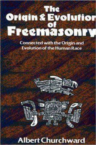 The Origin and Evolution of Freemasonry Connected with the Origin and Evolution of the Human Race By Albert Churchward (E-Book) African American Books at United Black Books