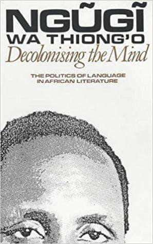 Download Decolonising the Mind: The Politics of Language in African Literature, Urban Books, Black History and more at United Black Books! www.UnitedBlackBooks.org