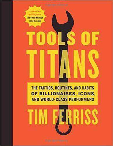 Tools of Titans: The Tactics, Routines, and Habits of Billionaires, Icons, and World-Class Performers by  Timothy Ferriss  (E-Book) African American Books at United Black Books