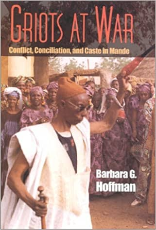 Griots at War: Conflict, Conciliation, and Caste in Mande by Barbara G. Hoffman (E-Book)