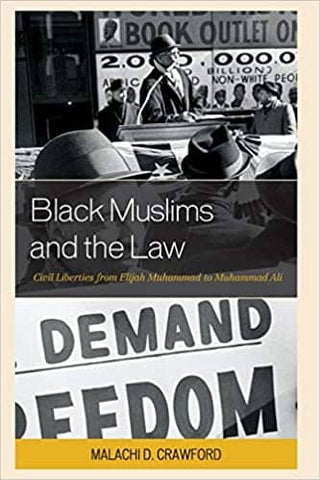 Black Muslims and the Law: Civil Liberties from Elijah Muhammad to Muhammad Ali by Malachi D. Crawford (E-Book)