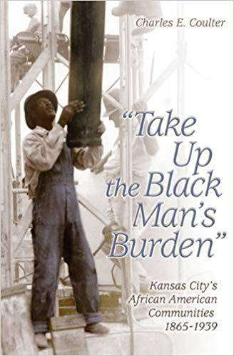Download Take Up the Black Man`s Burden'; Kansas City`s African American Communities, 1865-1939 (E-Book), Urban Books, Black History and more at United Black Books! www.UnitedBlackBooks.org
