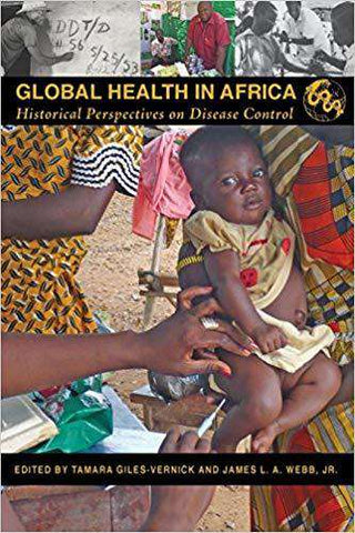 Download Global Health in Africa: Historical Perspectives on Disease Control (E-Book), Urban Books, Black History and more at United Black Books! www.UnitedBlackBooks.org