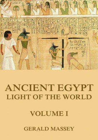 Download Ancient Egypt: The Light of the World Vol. 1 by Gerald Massey, Urban Books, Black History and more at United Black Books! www.UnitedBlackBooks.org