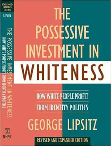 The Possessive Investment in Whiteness: How White People Profit from Identity Politics by George Lipsitz (E-Book)