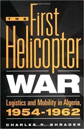 Download The First Helicopter War Logistics and Mobility in Algeria, 1954-1962, Urban Books, Black History and more at United Black Books! www.UnitedBlackBooks.org
