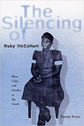 The Silencing of Ruby Mccollum: Race, Class, And Gender in the South by Tammy Evans (E-Book)