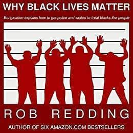Download Why Black Lives Matter; Borigination Explain How to Get Police and Whites to Treat Blacks Like People (E-Book), Urban Books, Black History and more at United Black Books! www.UnitedBlackBooks.org