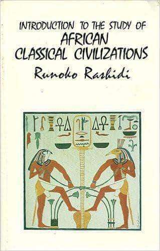Download Introduction to the Study of African Classical Civilizations by Runoko Rashidi (E-Book), Urban Books, Black History and more at United Black Books! www.UnitedBlackBooks.org