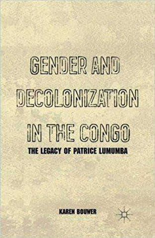 Gender and Decolonization in the Congo The Legacy of Patrice Lumumba African American Books at United Black Books