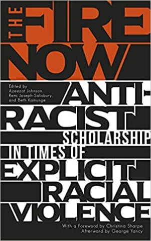 The Fire Now: Anti-Racist Scholarship in Times of Explicit Racial Violence Edited by Remi Joseph-Salisbury (E-Book)