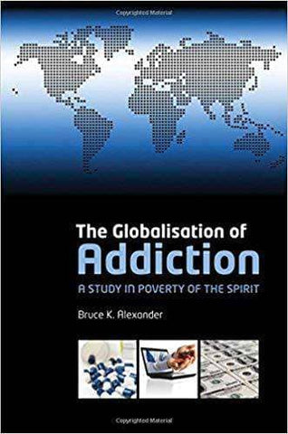 The Globalisation of Addiction; a Study in Poverty of the Spirit (2008)